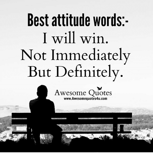Definitely, Memes, and Best: Best attitude words:  I will win  Not Immediately  But Definitely  Awesome Quotes  www.Awesomequotes4u.com
