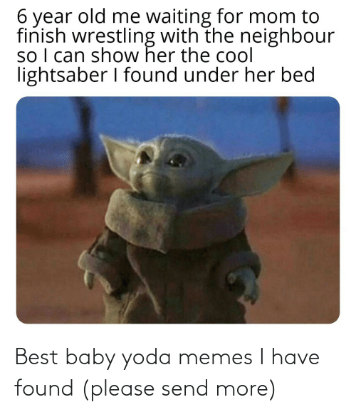 Memes, Yoda, and Best: Best baby yoda memes I have found (please send more)