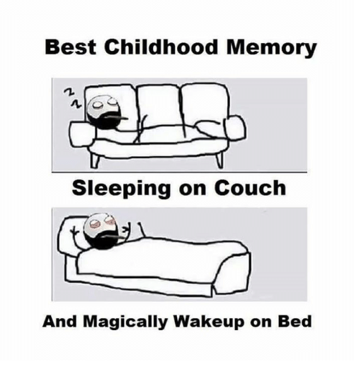 Memes, Best, and Couch: Best Childhood Memory Sleeping on Couch And  Magically Wakeup on Bed
