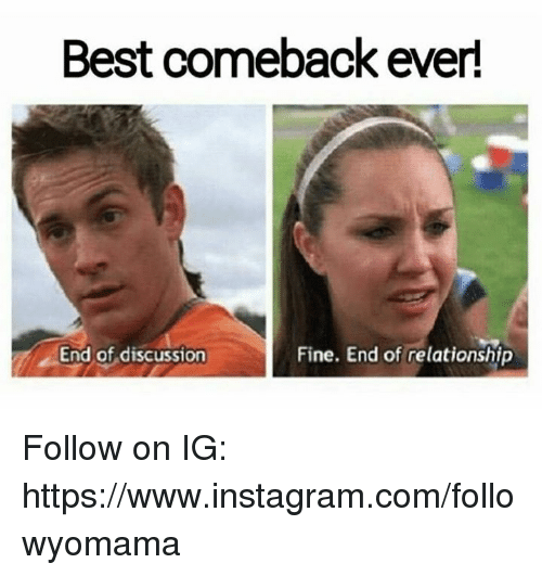 Instagram, Memes, and Best: Best comeback ever!  End of discussion  Fine. End of relationship Follow on IG: https://www.instagram.com/followyomama