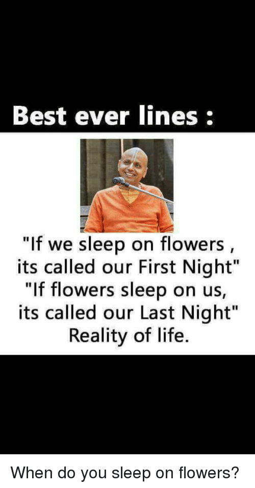 Best Ever Lines if We Sleep on Flowers Its Called Our First Night if