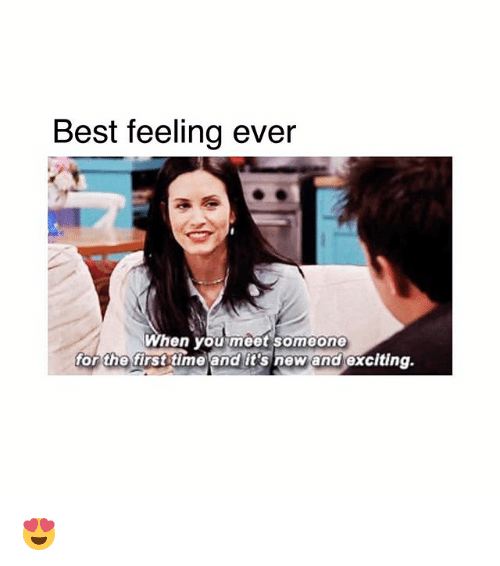 Memes, Best, and Time: Best feeling ever  When you meet someone  or the first time and its new and exciting. 😍
