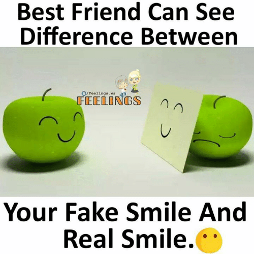 Best Friend, Fake, and Memes: Best Friend Can See  Difference Between  O/Feelings.ws  Your Fake Smile And  Real Smile.