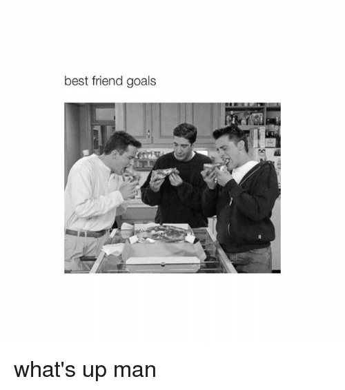 Best Friend Goals Whats Up Man Best Friend Meme On Sizzle