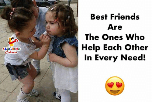 Friends, Best, and Help: Best Friends  Are  The Ones Who  Help Each Other  In Every Need!  LAUGHING  Colowrs