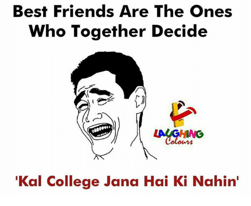 College, Friends, and Best: Best Friends Are The Ones  Who Together Decide  T)  Kal College Jana Hai Ki Nahin'
