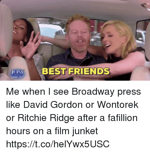 Friends, Memes, and Best: BEST FRIENDS  UNE 121 Me when I see Broadway press like David Gordon or Wontorek or Ritchie Ridge after a fafillion hours on a film junket https://t.co/helYwx5USC