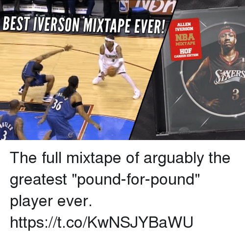 "Sizzle: BEST IVERSON-MIXTAPE EVER!  ALLEN  IVERSON  NBA  MIXTAPE  HOF  CAREER EDITION  36 The full mixtape of arguably the greatest ""pound-for-pound"" player ever.   https://t.co/KwNSJYBaWU"