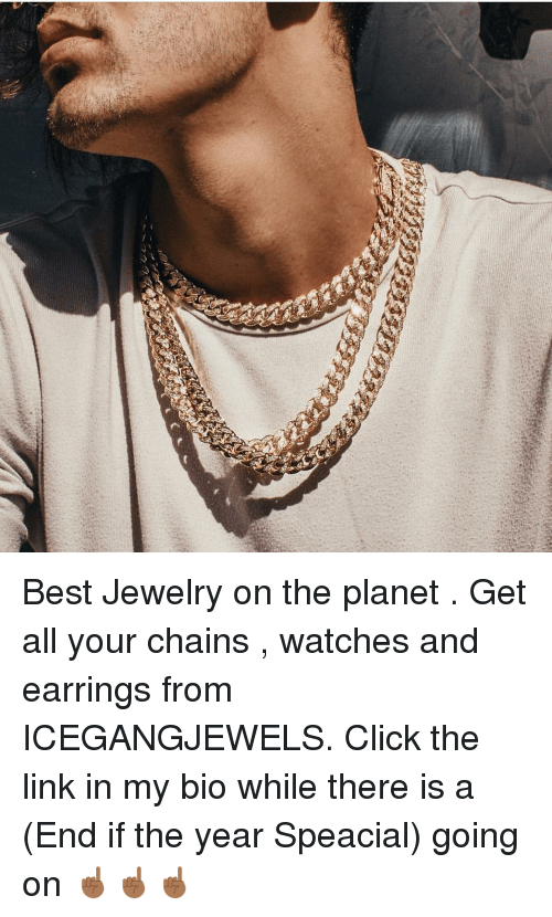Click, Memes, and Best: Best Jewelry on the planet . Get all your chains , watches and earrings from ICEGANGJEWELS. Click the link in my bio while there is a (End if the year Speacial) going on ☝🏾☝🏾☝🏾