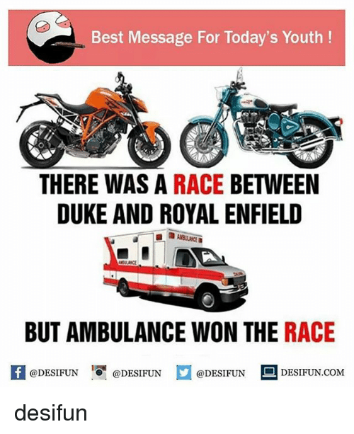 Memes, Best, and Duke: Best Message For Today's Youth  THERE WAS A  RACE  BETWEEN  DUKE AND ROYAL ENFIELD  BUT AMBULANCE WON THE RACE  @DESIFUN @DESIFUN @DESIFUN S DESIFUN.COM desifun
