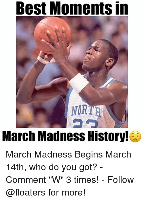 """March Madness, Memes, and Best: Best MomentS In  NORTH  March Madness History! March Madness Begins March 14th, who do you got? - Comment """"W"""" 3 times! - Follow @floaters for more!"""