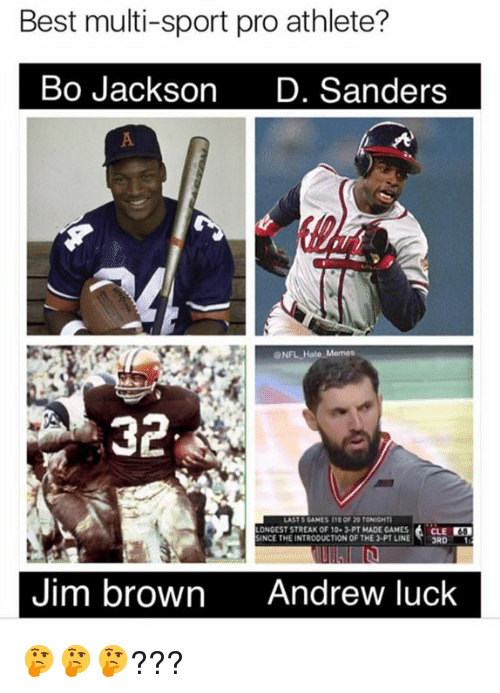 Andrew Luck, Nfl, and Best: Best multi-sport pro athlete?  Bo Jackson  D. Sanders  NFL H  LASTS GAMES 20 TONIGHTl  ONGESTSTREAKOF 10-1-PT MADE GAMES  CLE  SINCE THEINTRODUCTION OF THE 3-PT LINE  3RD  Jim brown  Andrew luck 🤔🤔🤔???