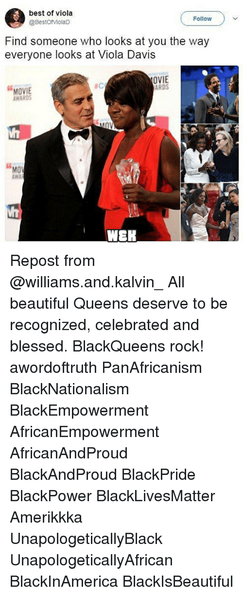 "Beautiful, Black Lives Matter, and Blessed: best of viola  @BestofViolaD  Follow  Find someone who looks at you the way  everyone looks at Viola Davis  OVIE  ARDS  se  ac  MOVIE  AWARDS  so  ""  MOV  MO  AWA  WEK Repost from @williams.and.kalvin_ All beautiful Queens deserve to be recognized, celebrated and blessed. BlackQueens rock! awordoftruth PanAfricanism BlackNationalism BlackEmpowerment AfricanEmpowerment AfricanAndProud BlackAndProud BlackPride BlackPower BlackLivesMatter Amerikkka UnapologeticallyBlack UnapologeticallyAfrican BlackInAmerica BlackIsBeautiful"