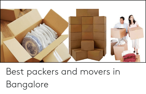 Best, Packers, and Bangalore: Best packers and movers in Bangalore