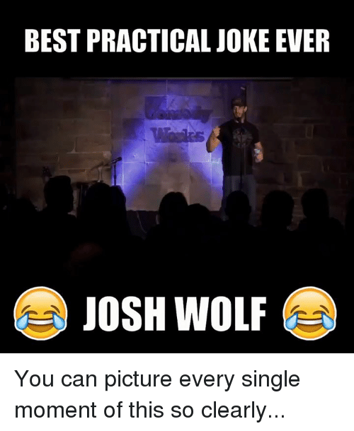 Dank, Best, and Wolf: BEST PRACTICAL JOKE EVER  JOSH WOLF You can picture every single moment of this so clearly...