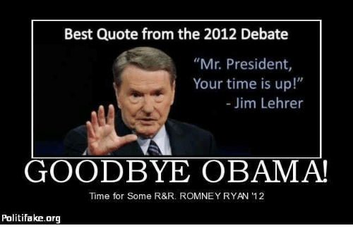 best quote from the 2012 debate mr president your time 6615648 ✅ 25 best memes about goodbye obama goodbye obama memes