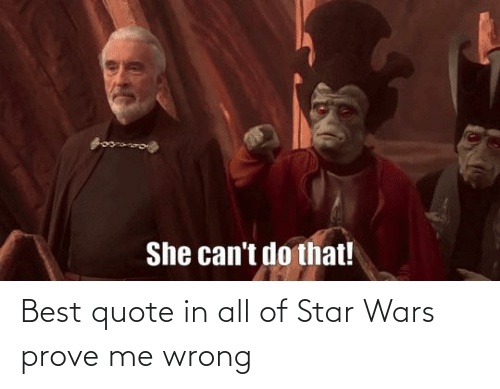 Best Quote In All Of Star Wars Prove Me Wrong Star Wars Meme On Me Me Find the newest prove me wrong meme. meme