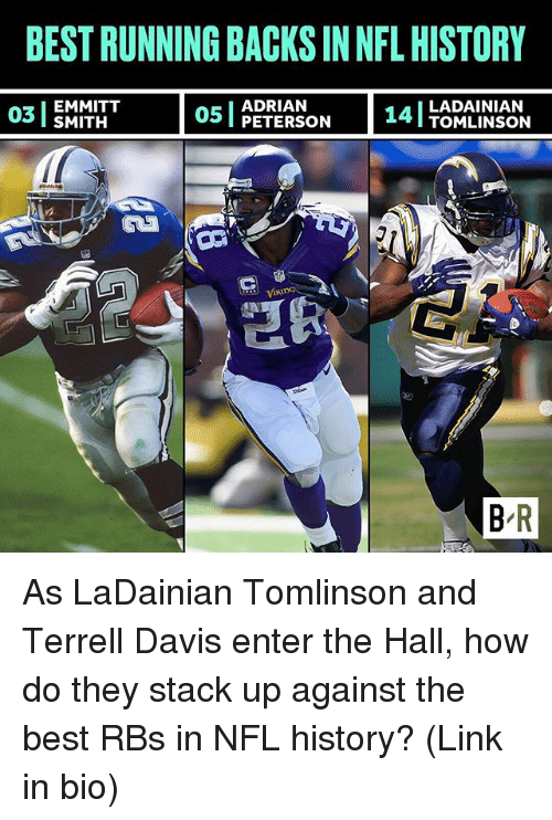 Nfl, Sports, and Best: BEST RUNNING BACKS IN NFL HISTORY  ADRIAN  03 EMMITT  05 PETERSON  14  LADAINIAN  I TOMLINSON  B R As LaDainian Tomlinson and Terrell Davis enter the Hall, how do they stack up against the best RBs in NFL history? (Link in bio)
