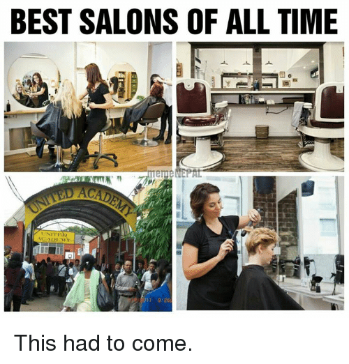 Nepali and Als: BEST SALONS OF ALL TIME  UNITE  ACADEMY  al  9:26 This had to come.