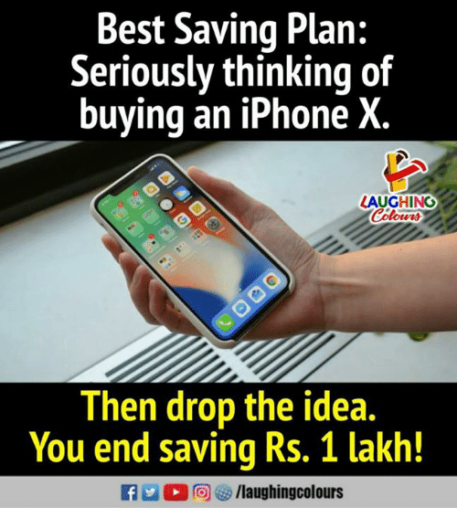 Iphone, Best, and Indianpeoplefacebook: Best Saving Plan:  Seriously thinking of  buying an iPhone X  LAUGHING  Then drop the idea.  You end saving Rs. 1 lakh!