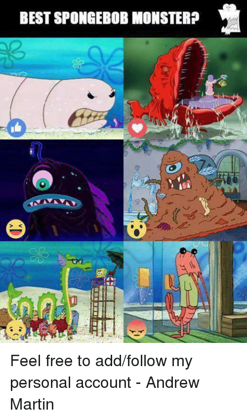 Funny, Martin, and Monster: BEST SPONGEBOB MONSTER? Feel free to add/follow my personal account  - Andrew Martin
