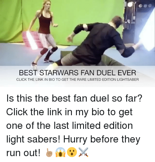 Memes, 🤖, and The Link: BEST STARWARS FAN DUEL EVER  CLICK THE LINK IN BIO TO GET THE RARE LIMITED EDITION LIGHTSABER Is this the best fan duel so far? Click the link in my bio to get one of the last limited edition light sabers! Hurry before they run out! ☝🏽️😱😮⚔️