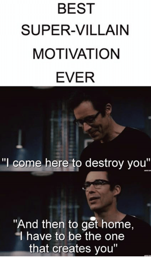 best super villain motivation ever come here to destroy you and then