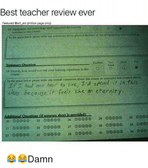 Memes, Teacher, and Best: Best teacher review ever  Featured @will ent (million page only)  19 Ghsral tw sould you rate yoor leseoing esperience in this e  coune  t the oce elkon plas write sy osgral omiaicers abouot this cours bf instructor ros CoRred sbore  hon hor to , d pend it in this  alas because.  t Peels ke an eternity. 😂😂Damn