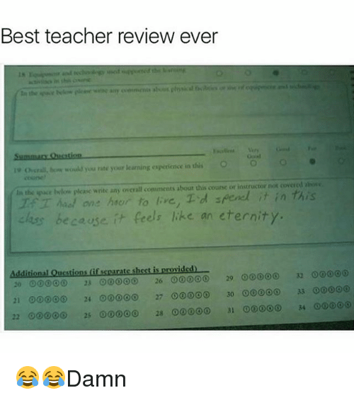 Memes, Teacher, and Best: Best teacher review ever  overall, how would you rate your learning espedence in this O O O  coiine  the pace iwkni please write any overall comments about this course or instructor not cover asowe  Maal one hac r to re, T d spend it in this  chess because it feels like an eternity.  Additional Questions (if separate sheet is provided)  29 ooooo 32  20 23 26 00000  00000  21 00 24 ooo 27 00 30  33 0060  22 2s 00 28 00 34 😂😂Damn