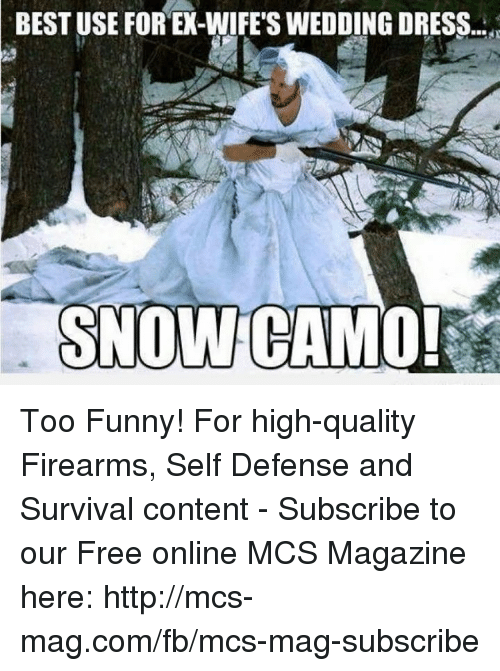 Memes And Mag BEST USE FOR EX WIFES WEDDING DRESS SNOW