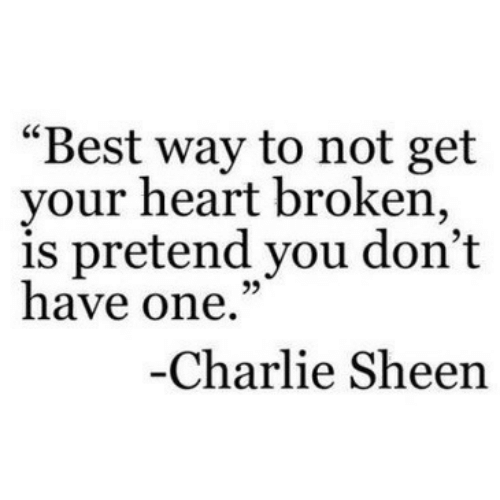 """Charlie, Charlie Sheen, and Best: """"Best way to not get  your heart broken,  is pretend you don't  have one.""""  95  Charlie Sheen"""