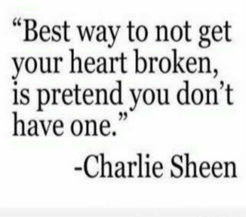"""Charlie, Charlie Sheen, and Best: """"Best way to not get  your heart broken,  is pretend you don't  have one,""""  -Charlie Sheen"""
