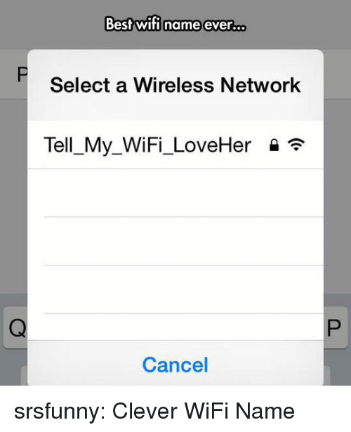 Tumblr, Best, and Blog: Best wifi name ever.  ..  Select a Wireless Network  Tell-My-WiFi-LoveHer  Cancel srsfunny:  Clever WiFi Name