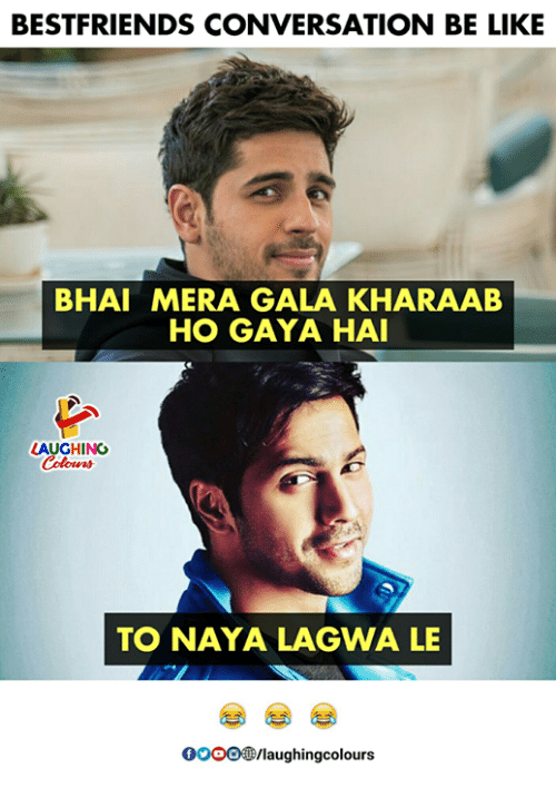 Be Like, Gooo, and Indianpeoplefacebook: BESTFRIENDS CONVERSATION BE LIKE  BHAI MERA GALA KHARAAB  HO GAYA HAI  AUGHING  Colours  TO NAYA LAGWA LE  GOOO®/laughingcolours