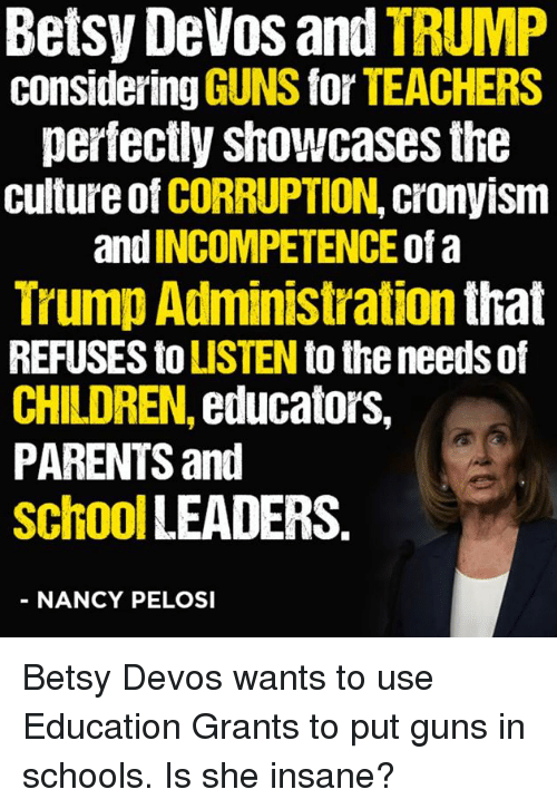 A Commentary By Betsy Devos Tolerating >> Betsy Devos And Trump Considering Guns For Teachers Perfectly