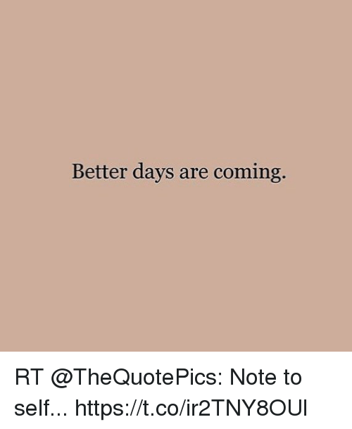 Better Days Are Coming Rt Note To Self Httpstcoir2tny8oul Meme On