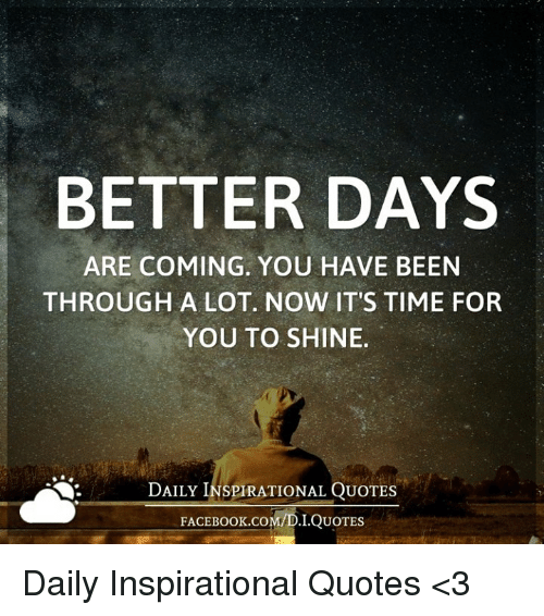 Better Days Quotes New Better Days Are Coming You Have Been Through A Lot Now It's Time