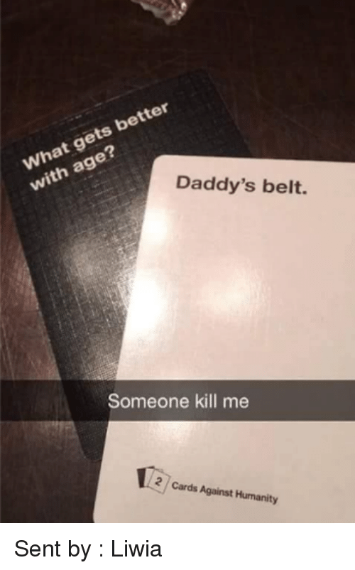 better gets ag with daddys belt someone kill me cards 5025596 better gets ag with daddy's belt someone kill me cards against