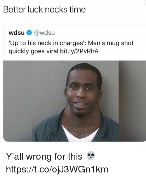 Better Luck Necks Time Wdsu@wdsu 'Up to His Neck in Charges