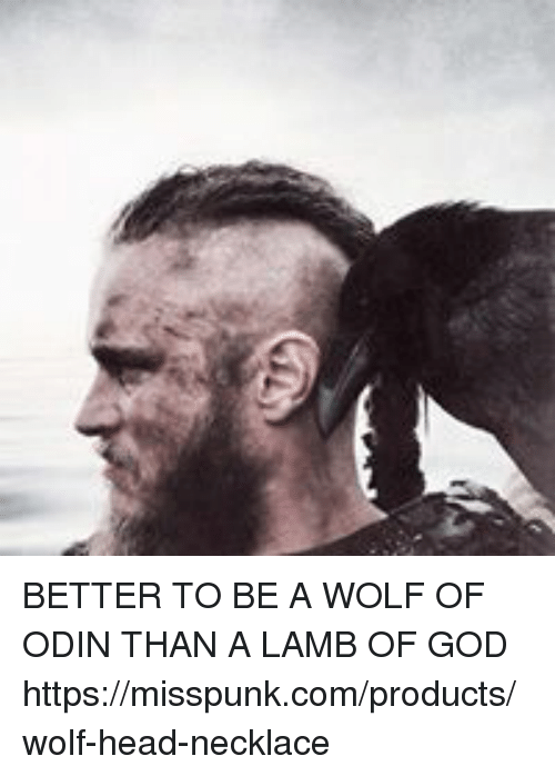Better To Be A Wolf Of Odin Than A Lamb Of God