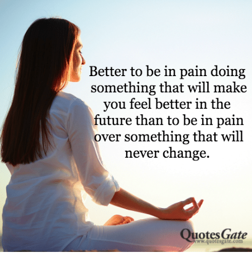 Better To Be In Pain Doing Something That Will Make You Feel Better