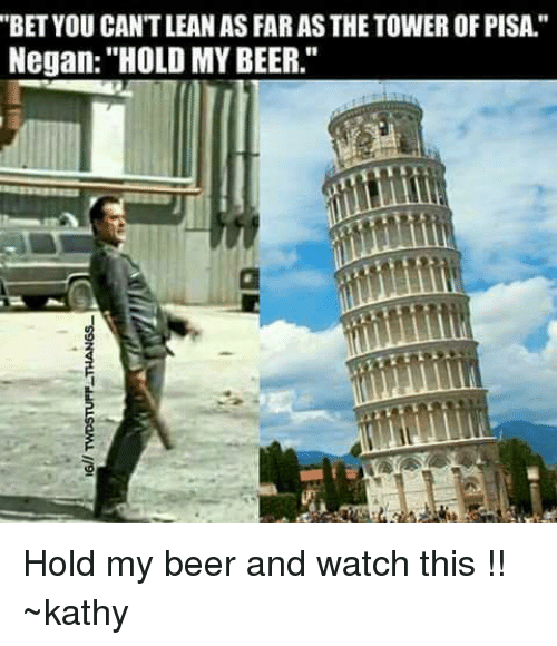 betyou cant lean as far as the tower of pisa 15550643 betyou can't lean as far as the tower of pisa negan hold my beer