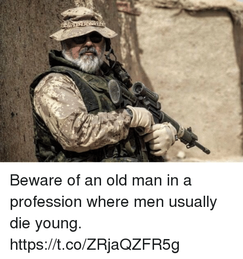 Memes, Old Man, and Old: Beware of an old man in a profession where men usually die young. https://t.co/ZRjaQZFR5g