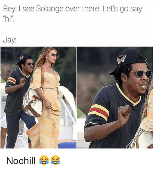 """Funny, Jay, and Solange: Bey. I see Solange over there. Let's go say  """"hi  Jay Nochill 😂😂"""