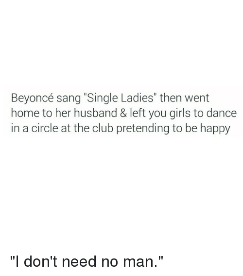 Beyoncé Sang Single Ladies Then Went Home To Her Husband Left You