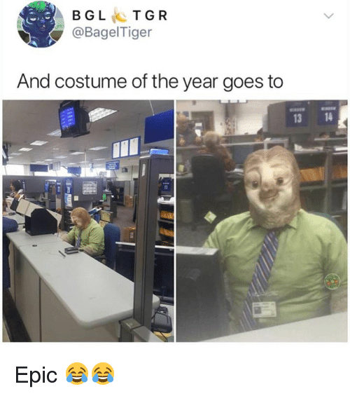 Dank, 🤖, and Epic: BGLTGR  @BagelTiger  And costume of the year goes to  13 14 Epic 😂😂