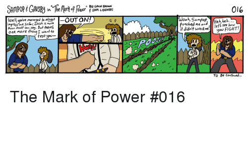 Power, Webcomics, and Fight: BH GAVIN BROWN  016  UWelIl yovve manased fo almost  Woah, Sampop Heh,heh...  punched me andlets see hou  it didntwrekne!ou FIGHT!  es see how  HanMost an say. But theres  one more thinqI want to  7  To Be Continved...