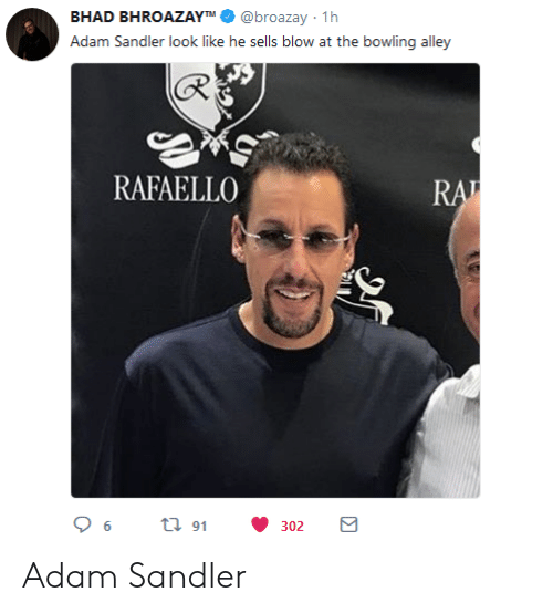 Adam Sandler, Bowling, and Blow: BHAD BHROAZAYTM@broazay 1h  Adam Sandler look like he sells blow at the bowling alley  RAFAELLO  96t 32 Adam Sandler