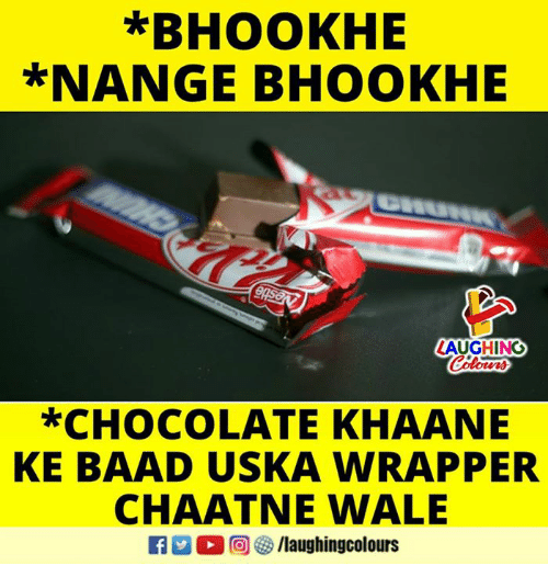 Chocolate, Wale, and Indianpeoplefacebook: *BHOOKHE  *NANGE BHOOKHE  AUGHING  Coloers  *CHOCOLATE KHAANE  KE BAAD USKA WRAPPER  CHAATNE WALE