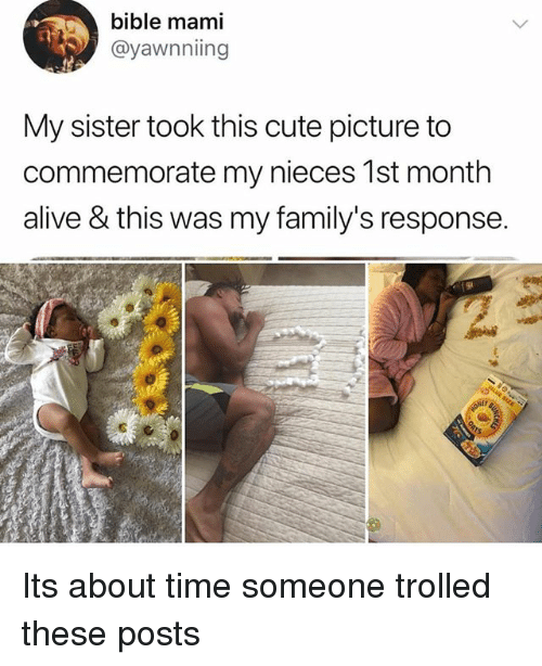 Alive, Cute, and Bible: bible mami  @yawnniing  My sister took this cute picture to  commemorate my nieces 1st month  alive & this was my family's response. Its about time someone trolled these posts